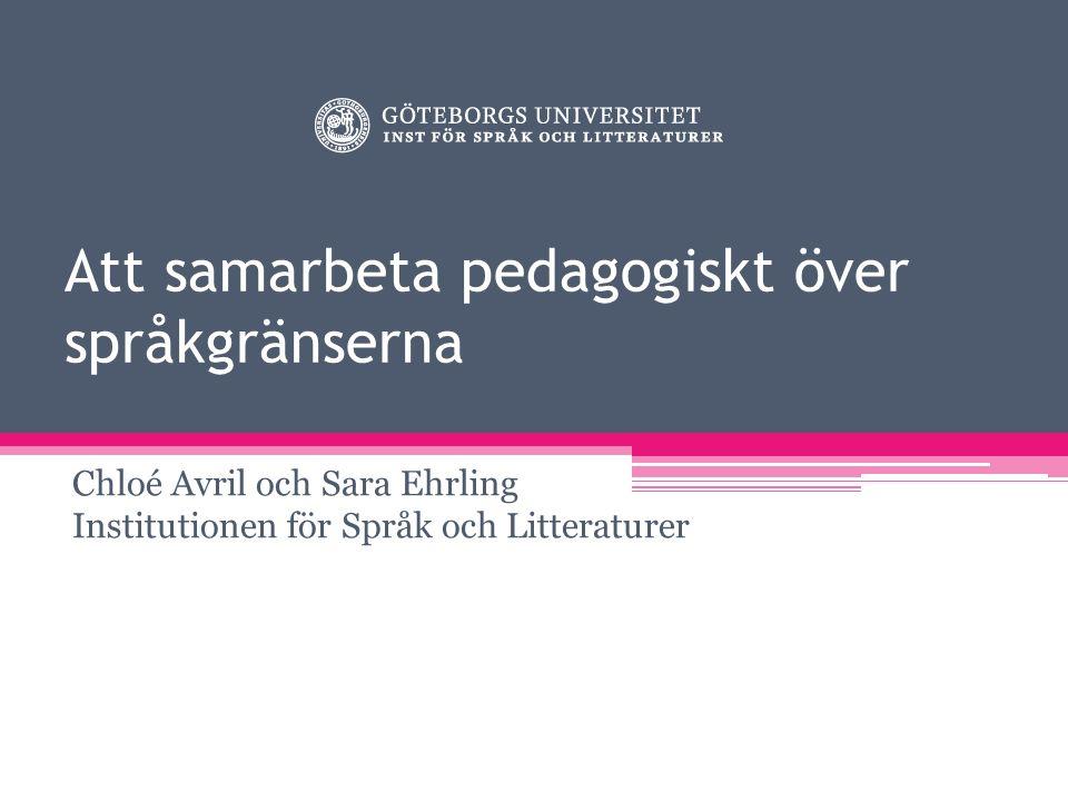 Att samarbeta pedagogiskt över språkgränserna Chloé Avril och Sara Ehrling Institutionen för Språk och Litteraturer