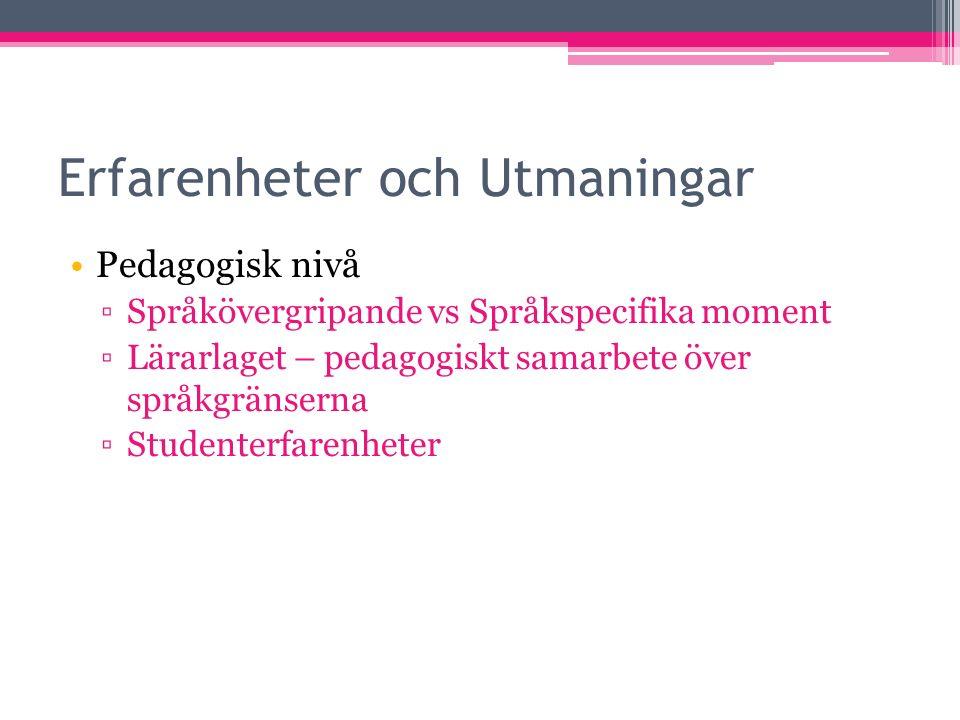 Erfarenheter och Utmaningar Pedagogisk nivå ▫Språkövergripande vs Språkspecifika moment ▫Lärarlaget – pedagogiskt samarbete över språkgränserna ▫Studenterfarenheter