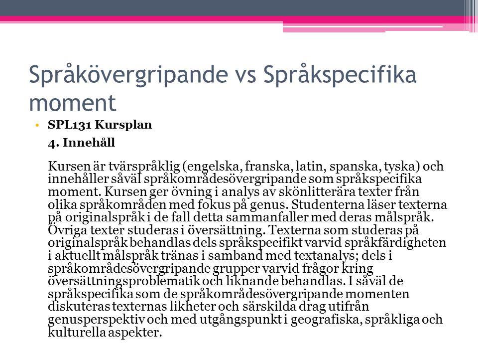 Språkövergripande vs Språkspecifika moment SPL131 Kursplan 4. Innehåll Kursen är tvärspråklig (engelska, franska, latin, spanska, tyska) och innehålle