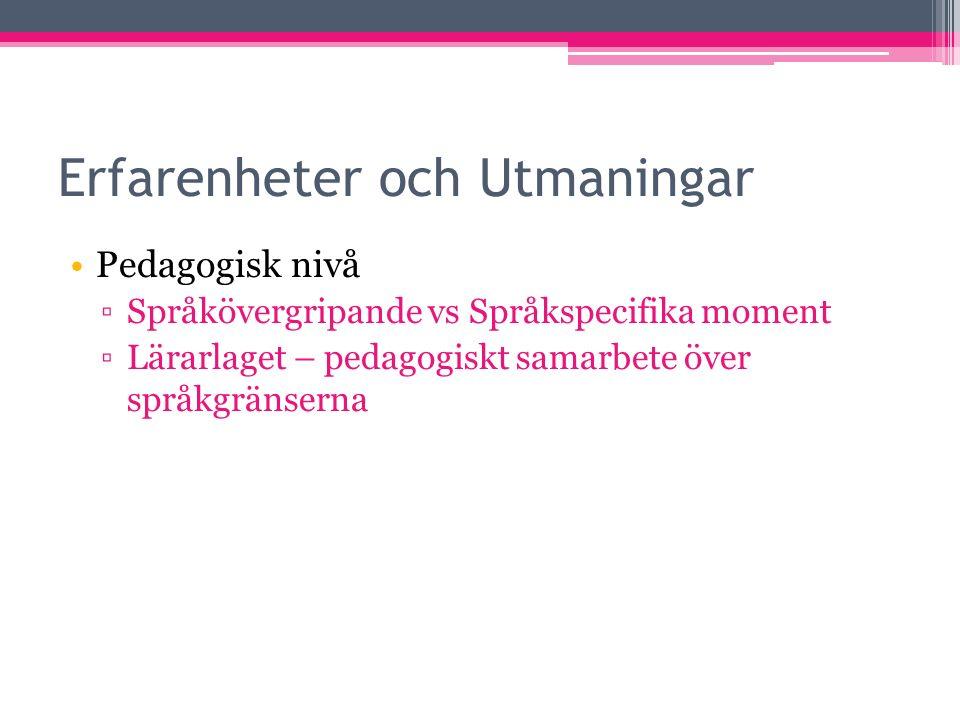 Erfarenheter och Utmaningar Pedagogisk nivå ▫Språkövergripande vs Språkspecifika moment ▫Lärarlaget – pedagogiskt samarbete över språkgränserna