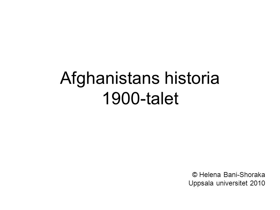 Afghanistans historia 1900-talet © Helena Bani-Shoraka Uppsala universitet 2010