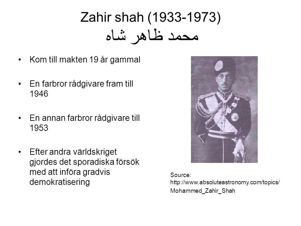 Zahir shah (1933-1973) محمد ظاهر شاه Kom till makten 19 år gammal En farbror rådgivare fram till 1946 En annan farbror rådgivare till 1953 Efter andra världskriget gjordes det sporadiska försök med att införa gradvis demokratisering Source: http://www.absoluteastronomy.com/topics/ Mohammed_Zahir_Shah