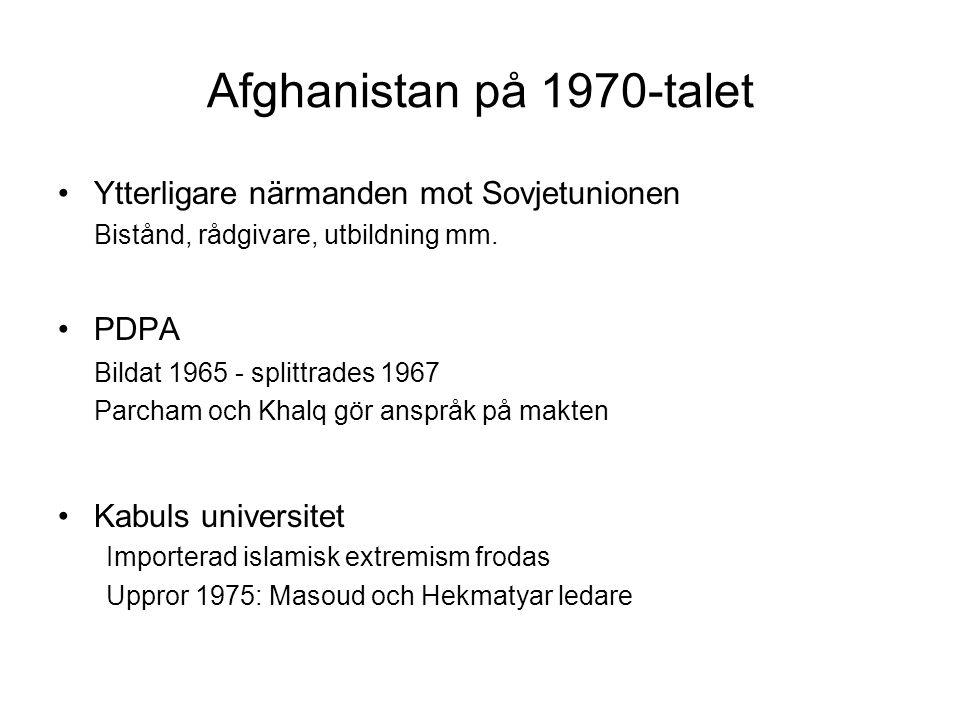 Afghanistan på 1970-talet Ytterligare närmanden mot Sovjetunionen Bistånd, rådgivare, utbildning mm. PDPA Bildat 1965 - splittrades 1967 Parcham och K