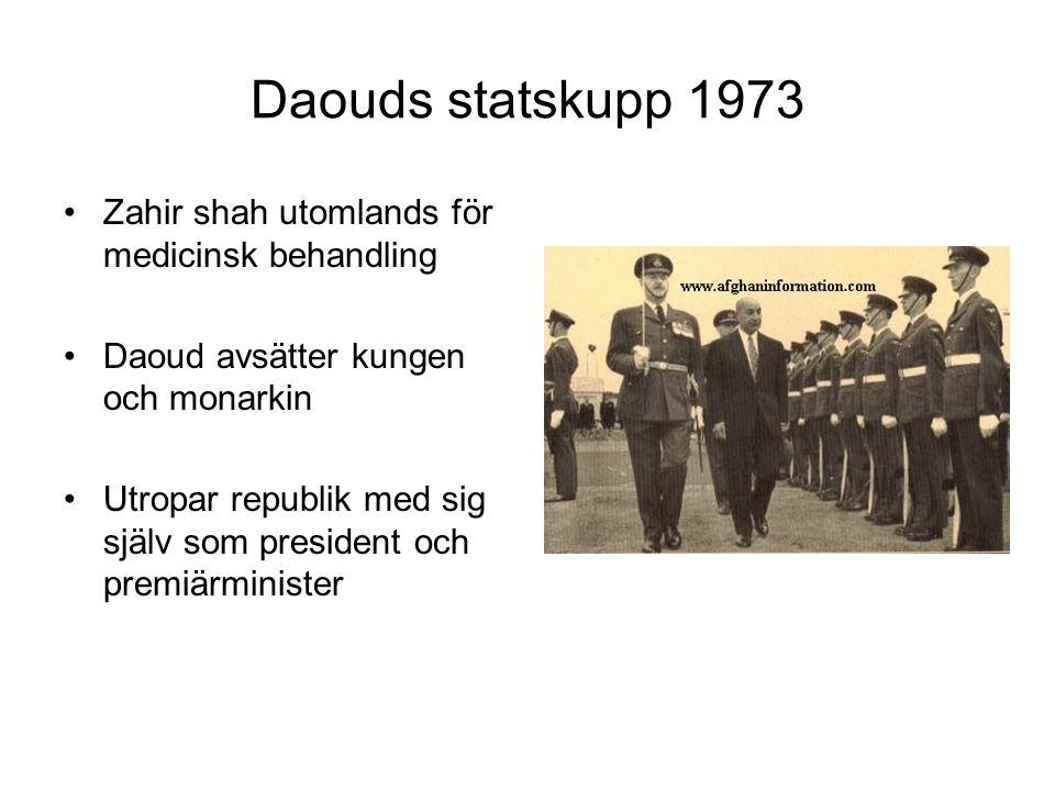 Daouds statskupp 1973 Zahir shah utomlands för medicinsk behandling Daoud avsätter kungen och monarkin Utropar republik med sig själv som president och premiärminister