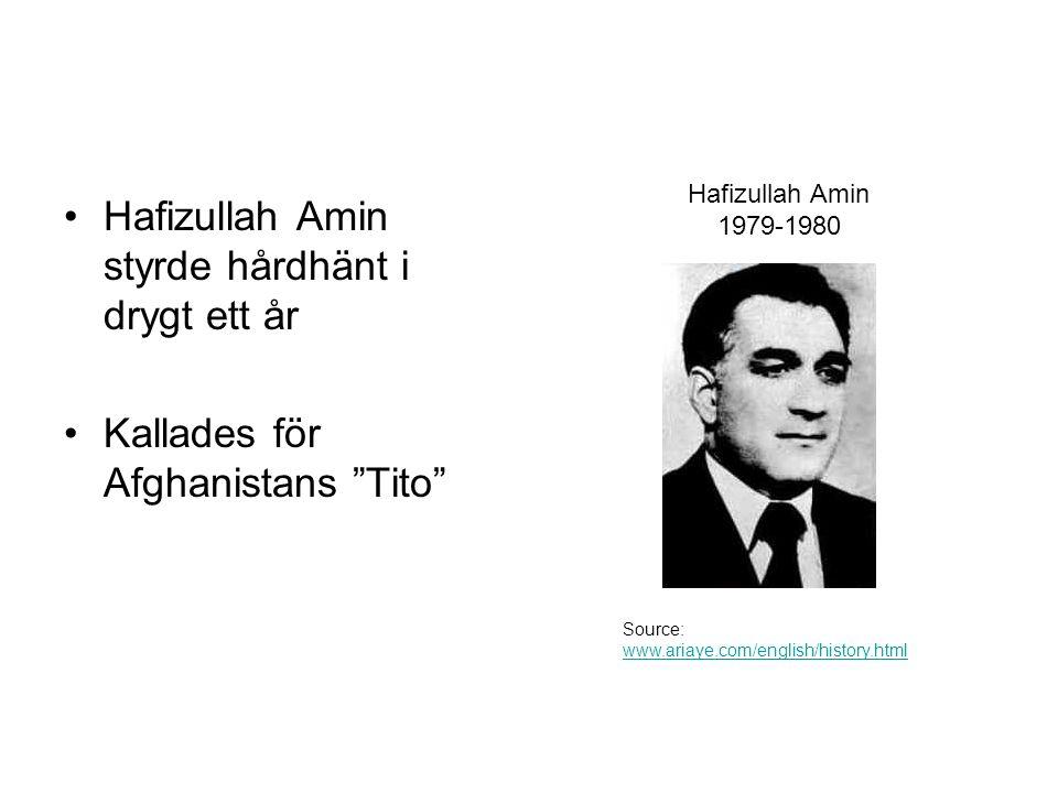 Hafizullah Amin styrde hårdhänt i drygt ett år Kallades för Afghanistans Tito Hafizullah Amin 1979-1980 Source: www.ariaye.com/english/history.html www.ariaye.com/english/history.html