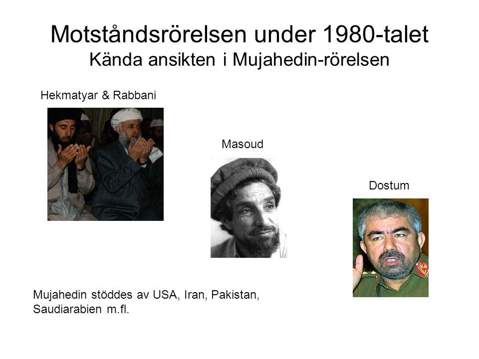 Motståndsrörelsen under 1980-talet Kända ansikten i Mujahedin-rörelsen Hekmatyar & Rabbani Masoud Dostum Mujahedin stöddes av USA, Iran, Pakistan, Saudiarabien m.fl.