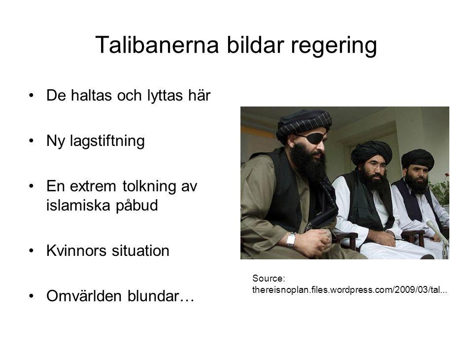 Talibanerna bildar regering De haltas och lyttas här Ny lagstiftning En extrem tolkning av islamiska påbud Kvinnors situation Omvärlden blundar… Sourc