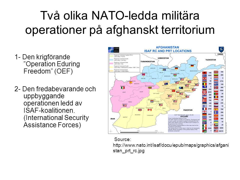 Två olika NATO-ledda militära operationer på afghanskt territorium 1- Den krigförande Operation Eduring Freedom (OEF) 2- Den fredabevarande och uppbyggande operationen ledd av ISAF-koalitionen.