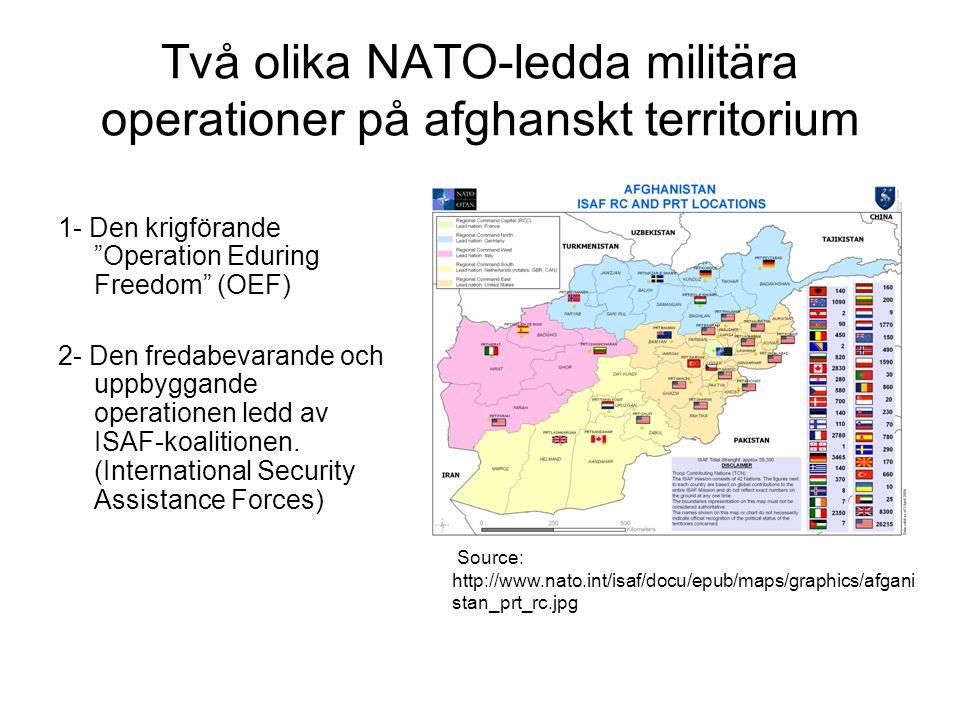 """Två olika NATO-ledda militära operationer på afghanskt territorium 1- Den krigförande """"Operation Eduring Freedom"""" (OEF) 2- Den fredabevarande och uppb"""