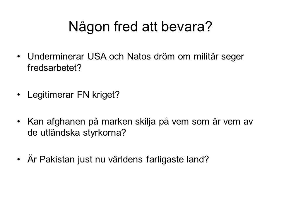 Någon fred att bevara? Underminerar USA och Natos dröm om militär seger fredsarbetet? Legitimerar FN kriget? Kan afghanen på marken skilja på vem som