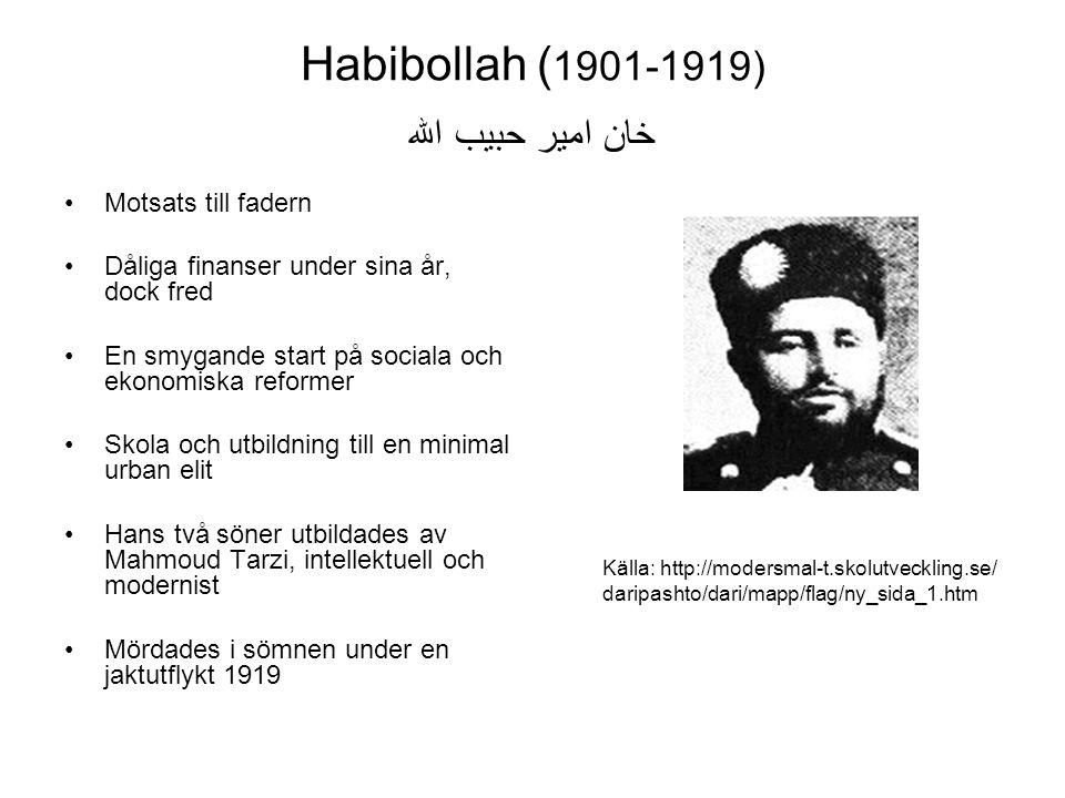 Habibollah ( 1901-1919) امير حبيب الله خان Motsats till fadern Dåliga finanser under sina år, dock fred En smygande start på sociala och ekonomiska re
