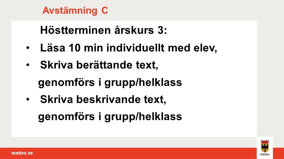 Avstämning C Höstterminen årskurs 3: Läsa 10 min individuellt med elev, Skriva berättande text, genomförs i grupp/helklass Skriva beskrivande text, ge