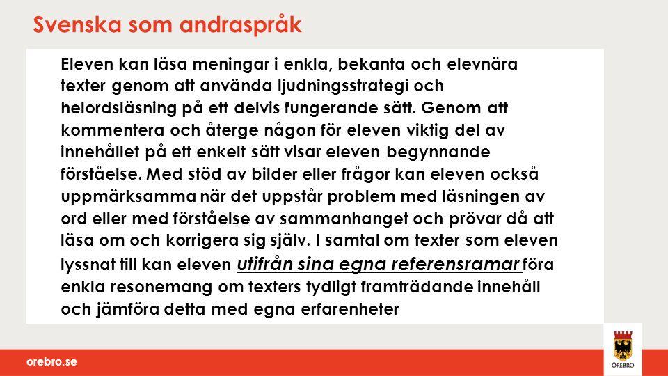 orebro.se Svenska som andraspråk Eleven kan läsa meningar i enkla, bekanta och elevnära texter genom att använda ljudningsstrategi och helordsläsning
