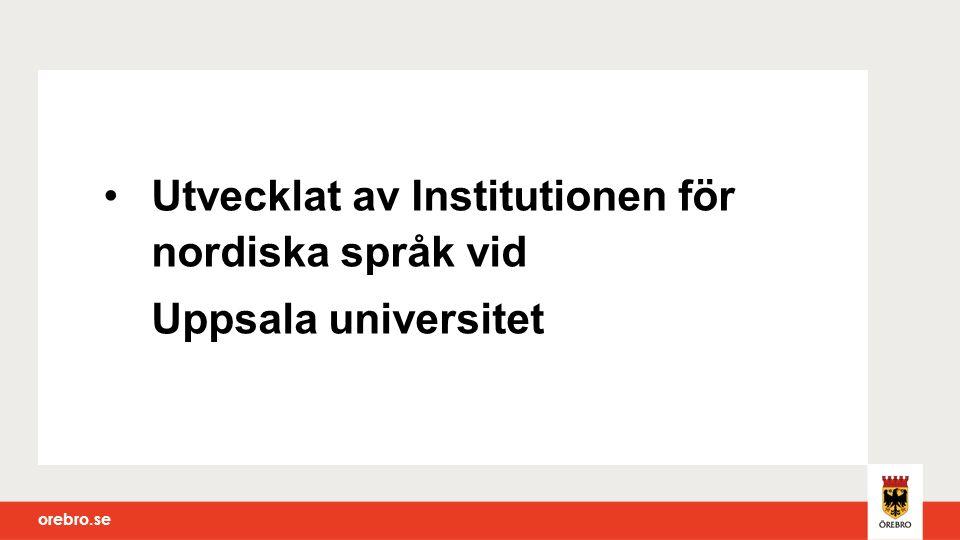 orebro.se Utvecklat av Institutionen för nordiska språk vid Uppsala universitet