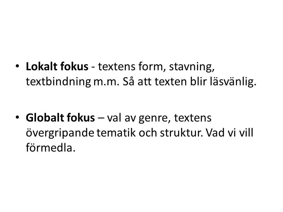 Lokalt fokus - textens form, stavning, textbindning m.m. Så att texten blir läsvänlig. Globalt fokus – val av genre, textens övergripande tematik och