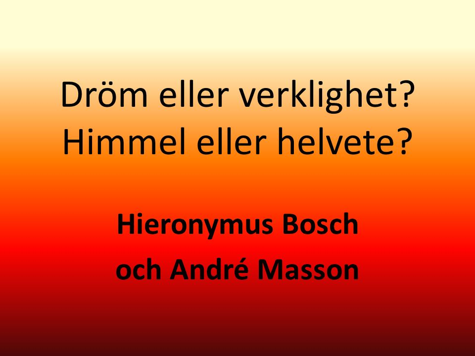 Dröm eller verklighet Himmel eller helvete Hieronymus Bosch och André Masson
