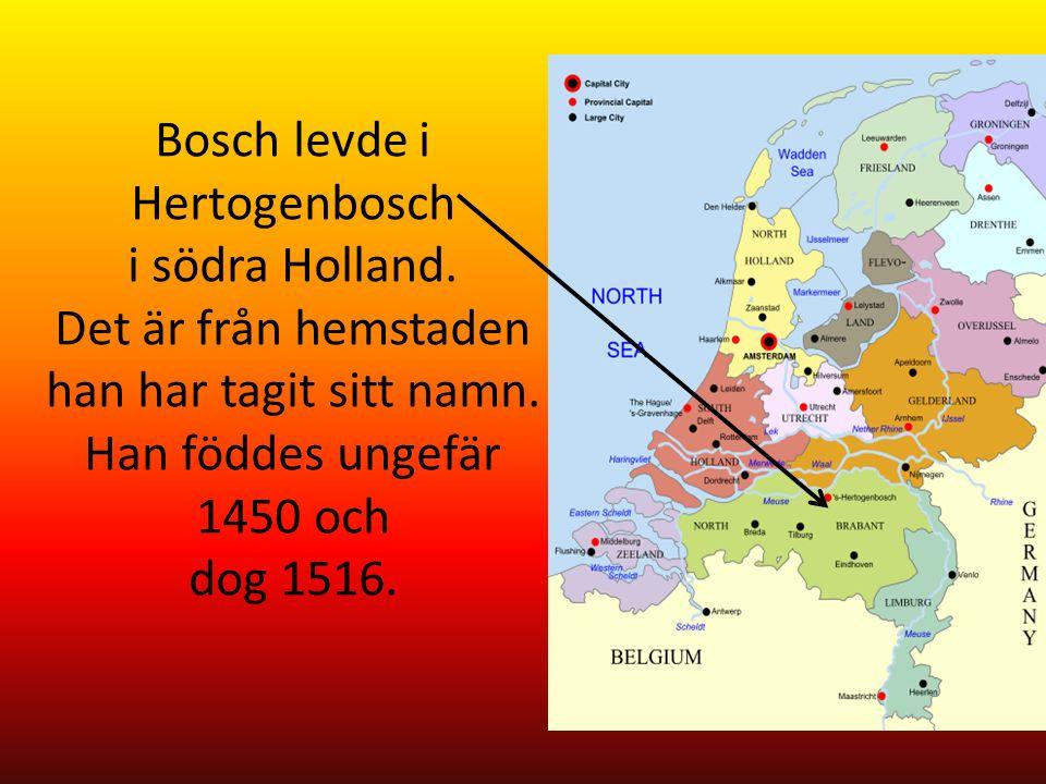 Bosch levde i Hertogenbosch i södra Holland. Det är från hemstaden han har tagit sitt namn.