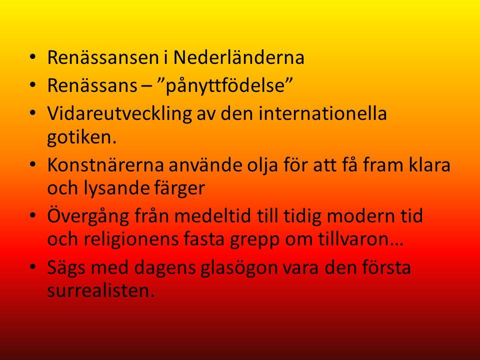 Renässansen i Nederländerna Renässans – pånyttfödelse Vidareutveckling av den internationella gotiken.