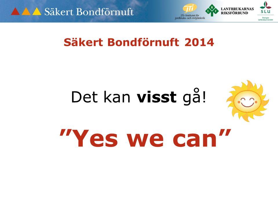 Säkert Bondförnuft 2014 Det kan visst gå! Yes we can