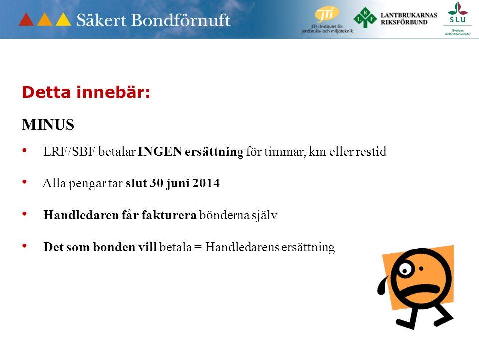 Detta innebär: MINUS LRF/SBF betalar INGEN ersättning för timmar, km eller restid Alla pengar tar slut 30 juni 2014 Handledaren får fakturera bönderna