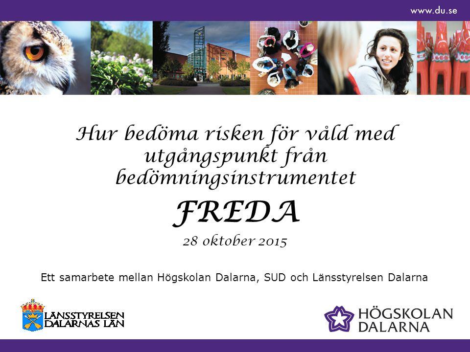 DAGSCHEMA förmiddag 9.00-9.15 FIKA 9.15-9.30 Inledning och presentation av dagen 9.30-10.30 Utvärdering av FREDA samt användande av riskbedömningsinstrument för kartläggning och utredning; Helén Olsson och Kerstin Bergman 10.30-10.50 PAUS 20 min 10.50-11.30 Lena Jakobsson redogör för grundläggande kunskaper gällande våld i nära relationer samt erfarenheter av arbetet med FREDA