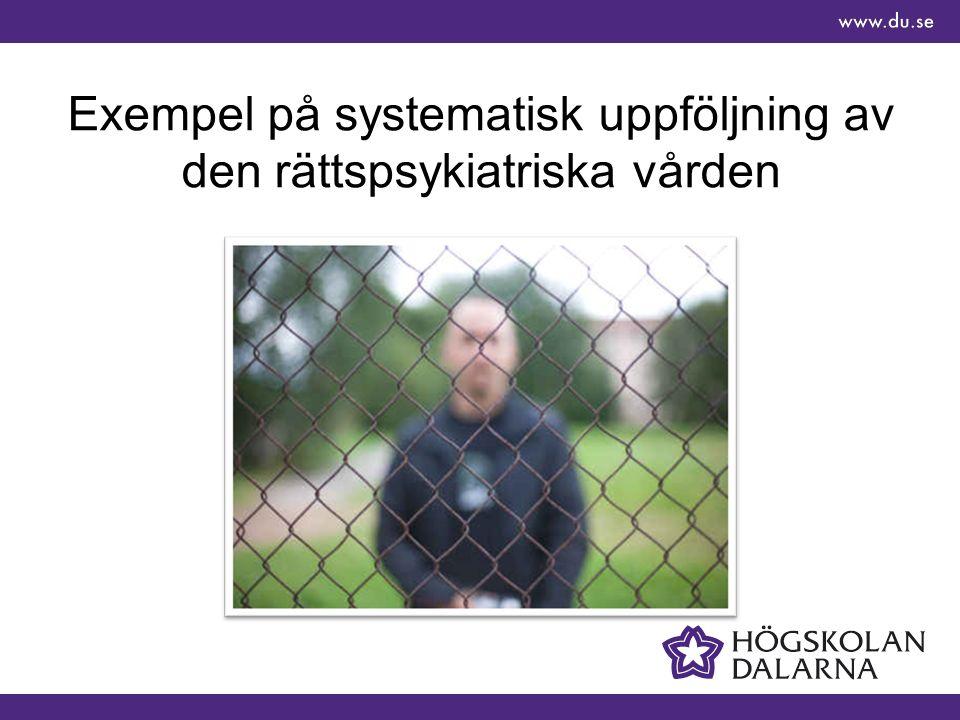 Exempel på systematisk uppföljning av den rättspsykiatriska vården