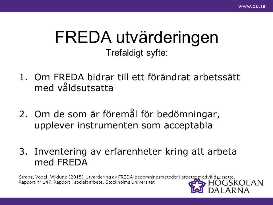 FREDA utvärderingen Trefaldigt syfte: 1.Om FREDA bidrar till ett förändrat arbetssätt med våldsutsatta 2.Om de som är föremål för bedömningar, upplever instrumenten som acceptabla 3.Inventering av erfarenheter kring att arbeta med FREDA Stranz, Vogel, Wiklund (2015).