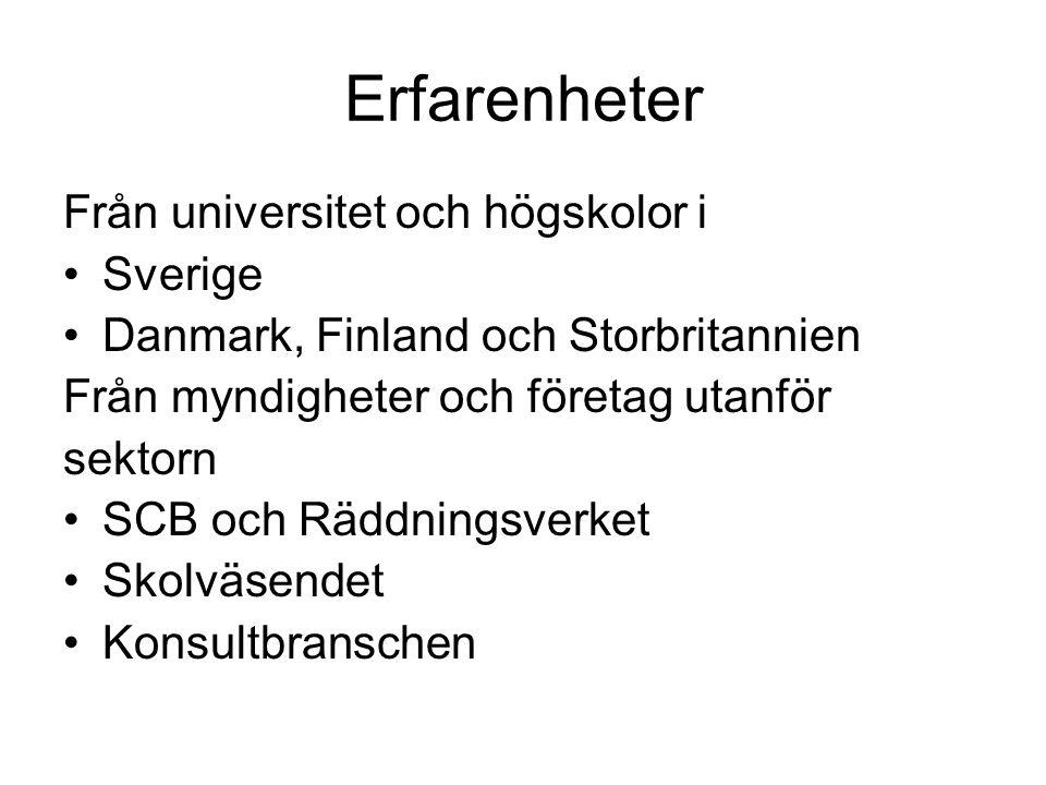 Erfarenheter Från universitet och högskolor i Sverige Danmark, Finland och Storbritannien Från myndigheter och företag utanför sektorn SCB och Räddningsverket Skolväsendet Konsultbranschen