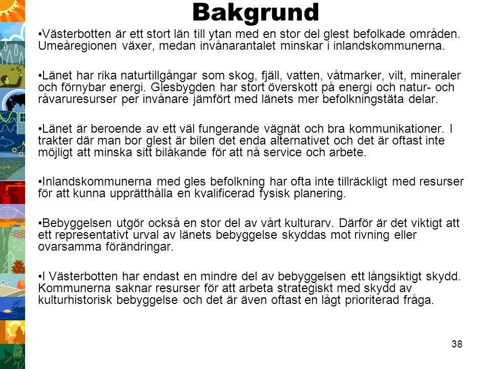 38 Bakgrund Västerbotten är ett stort län till ytan med en stor del glest befolkade områden.