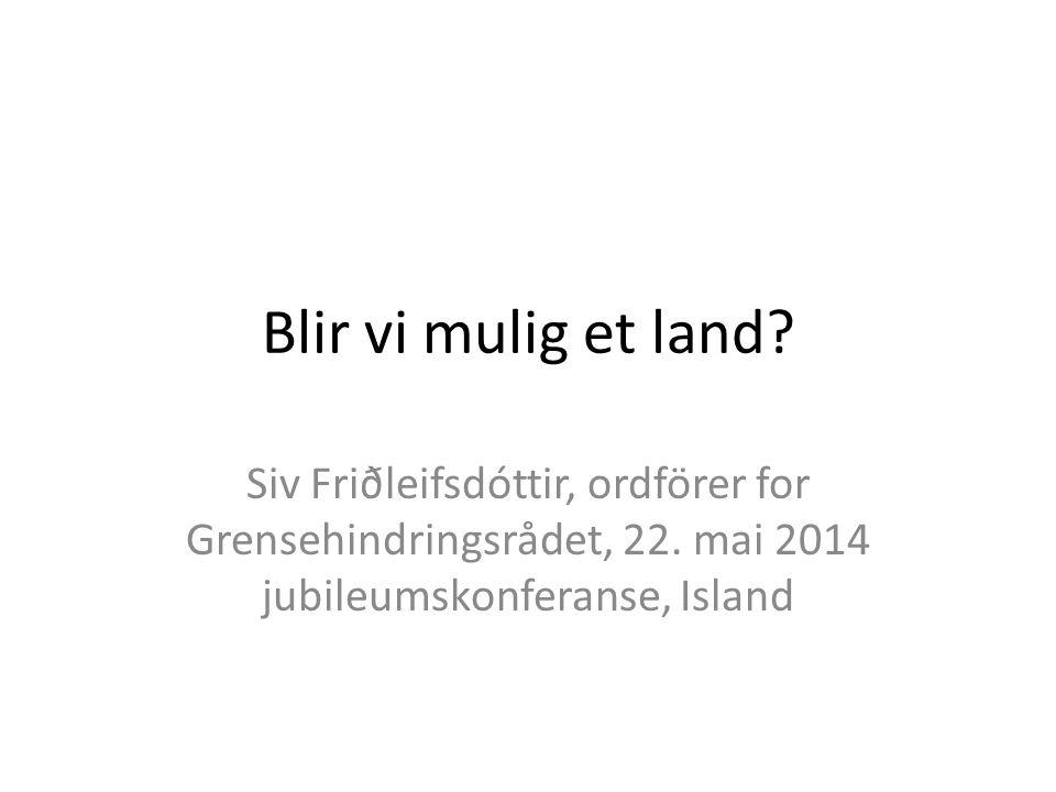 Blir vi mulig et land. Siv Friðleifsdóttir, ordförer for Grensehindringsrådet, 22.