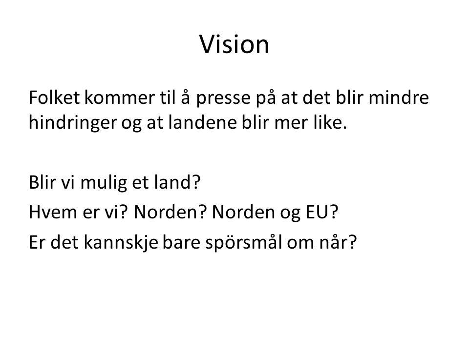 Vision Folket kommer til å presse på at det blir mindre hindringer og at landene blir mer like.