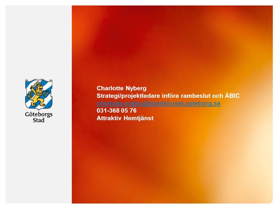 Charlotte Nyberg Strategi/projektledare införa rambeslut och ÄBIC charlotte.nyberg@stadshuset.goteborg.se 031-368 05 76 Attraktiv Hemtjänst