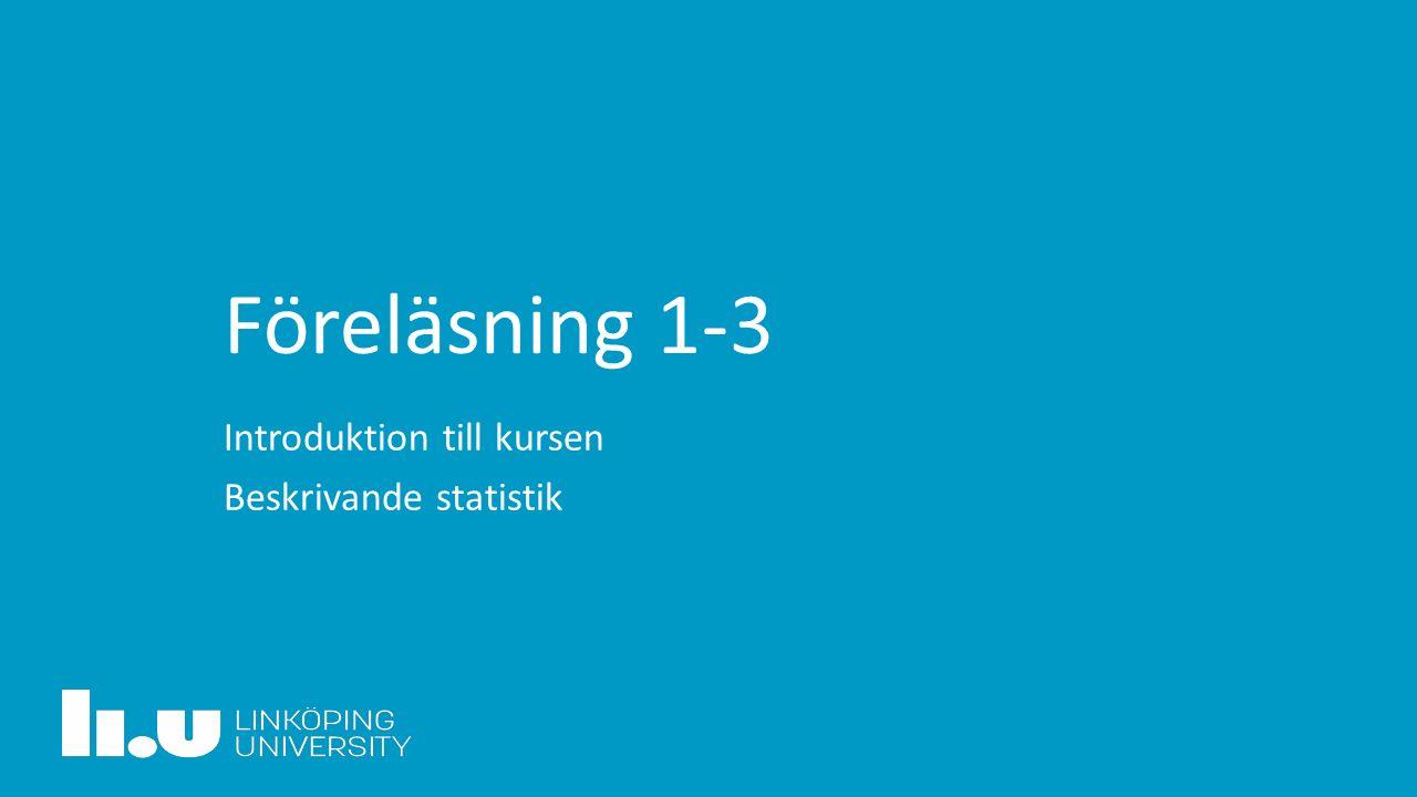 Agenda Introduktion till kursen Introduktion till statistik Introduktion till beskrivande statistik