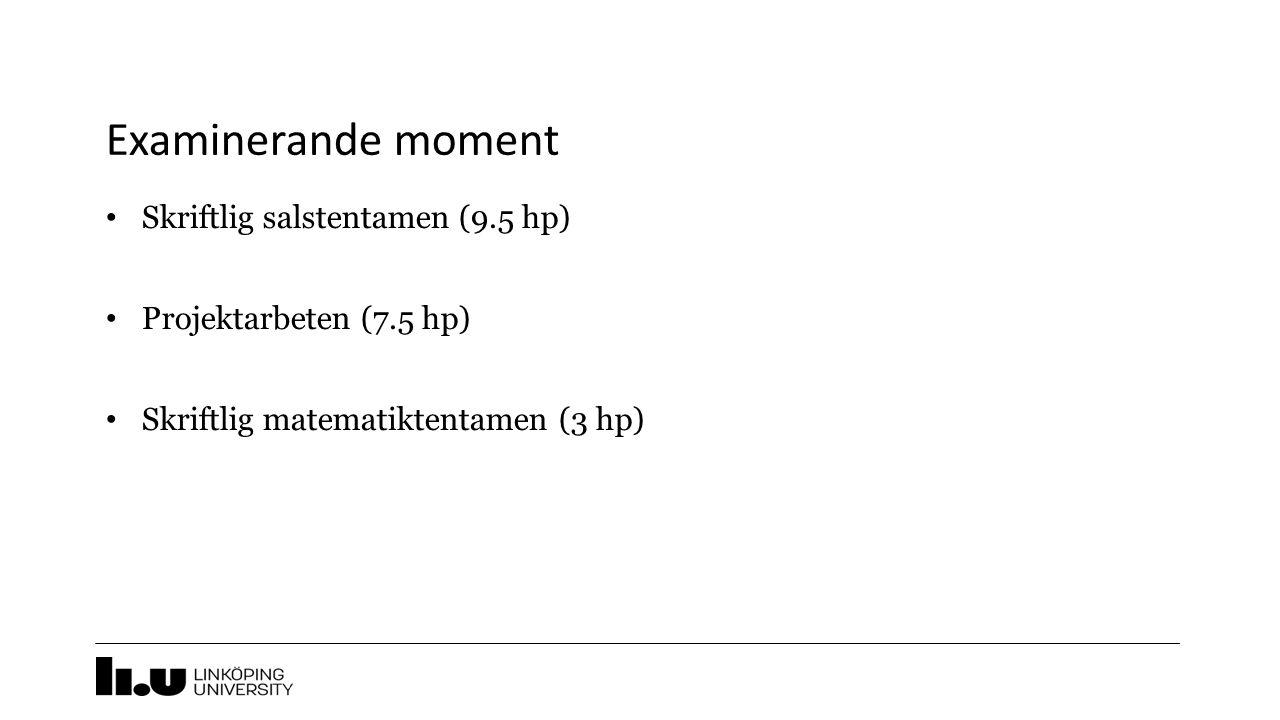 Examinerande moment Skriftlig salstentamen (9.5 hp) Projektarbeten (7.5 hp) Skriftlig matematiktentamen (3 hp)