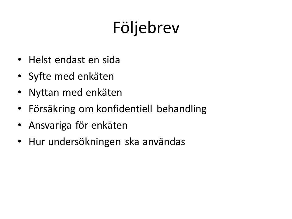 Följebrev Helst endast en sida Syfte med enkäten Nyttan med enkäten Försäkring om konfidentiell behandling Ansvariga för enkäten Hur undersökningen ska användas
