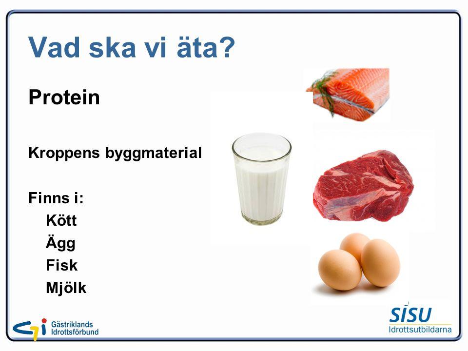 Vad ska vi äta? Fett Kroppens isolering och Energireserv Finns i: Smör Mjölk Grädde Olja
