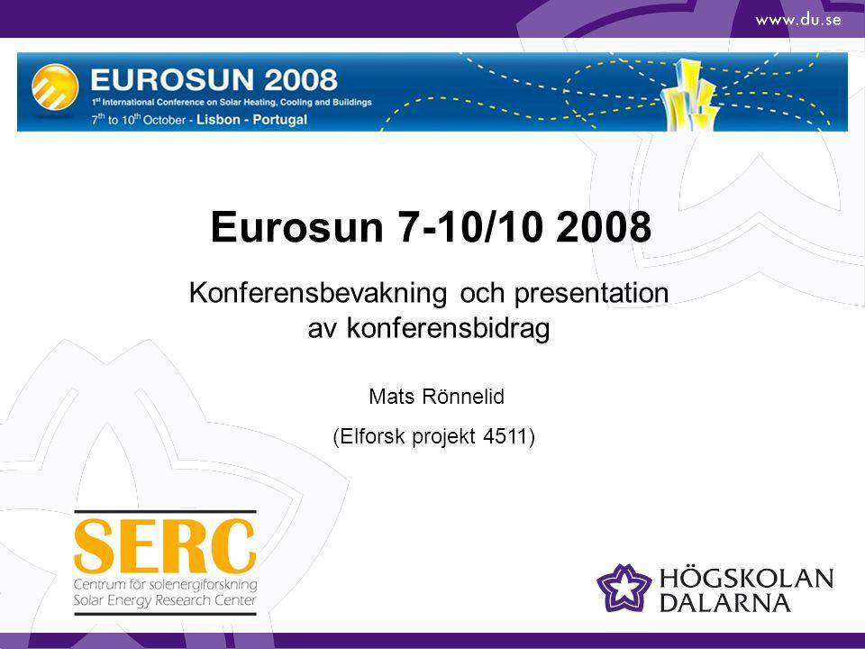 Eurosun 7-10/10 2008 Konferensbevakning och presentation av konferensbidrag Mats Rönnelid (Elforsk projekt 4511)
