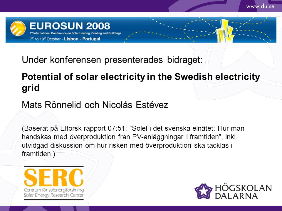 Under konferensen presenterades bidraget: Potential of solar electricity in the Swedish electricity grid Mats Rönnelid och Nicolás Estévez (Baserat på Elforsk rapport 07:51: Solel i det svenska elnätet: Hur man handskas med överproduktion från PV-anläggningar i framtiden , inkl.