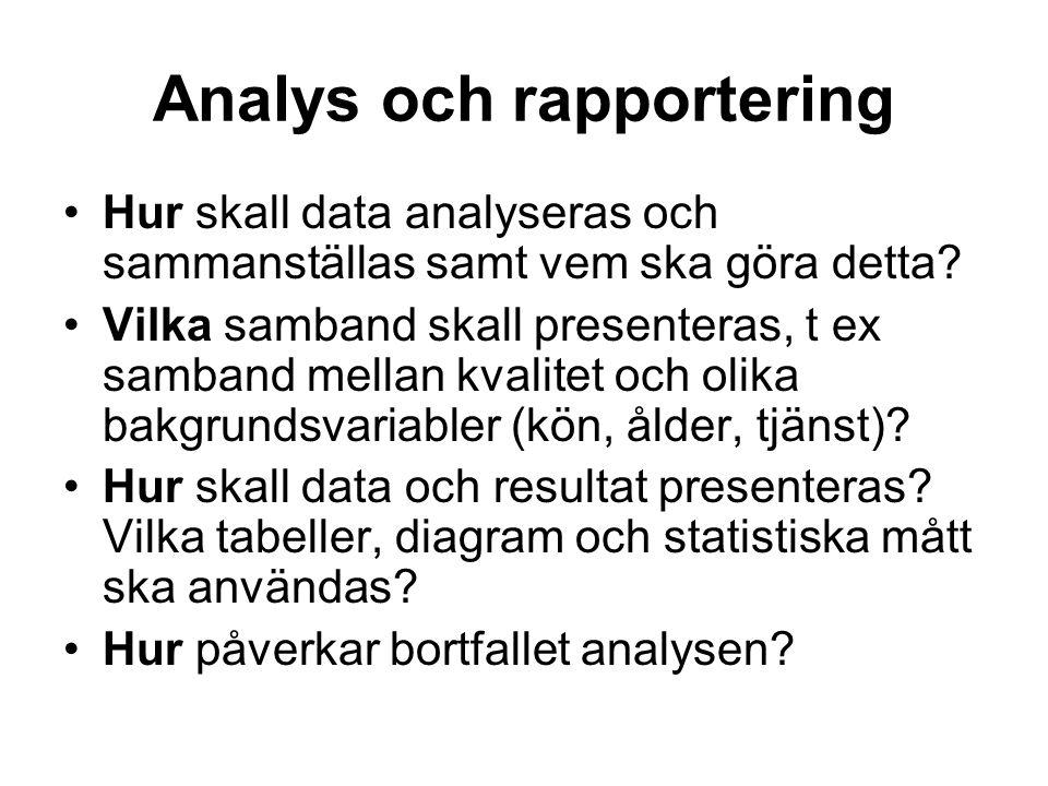 Analys och rapportering Hur skall data analyseras och sammanställas samt vem ska göra detta.