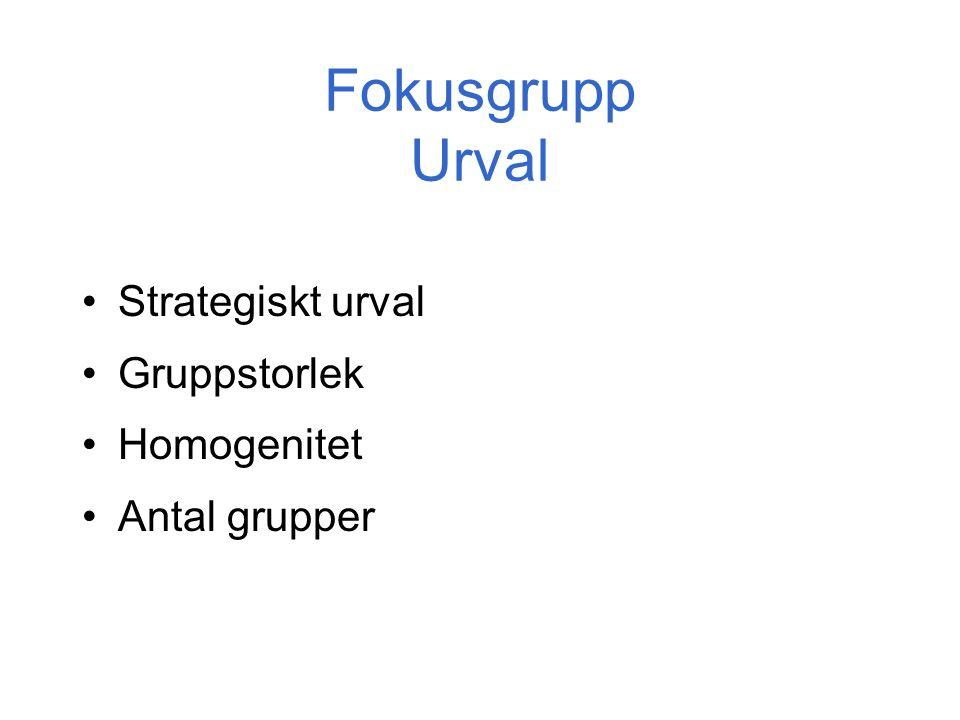 Fokusgrupp Urval Strategiskt urval Gruppstorlek Homogenitet Antal grupper