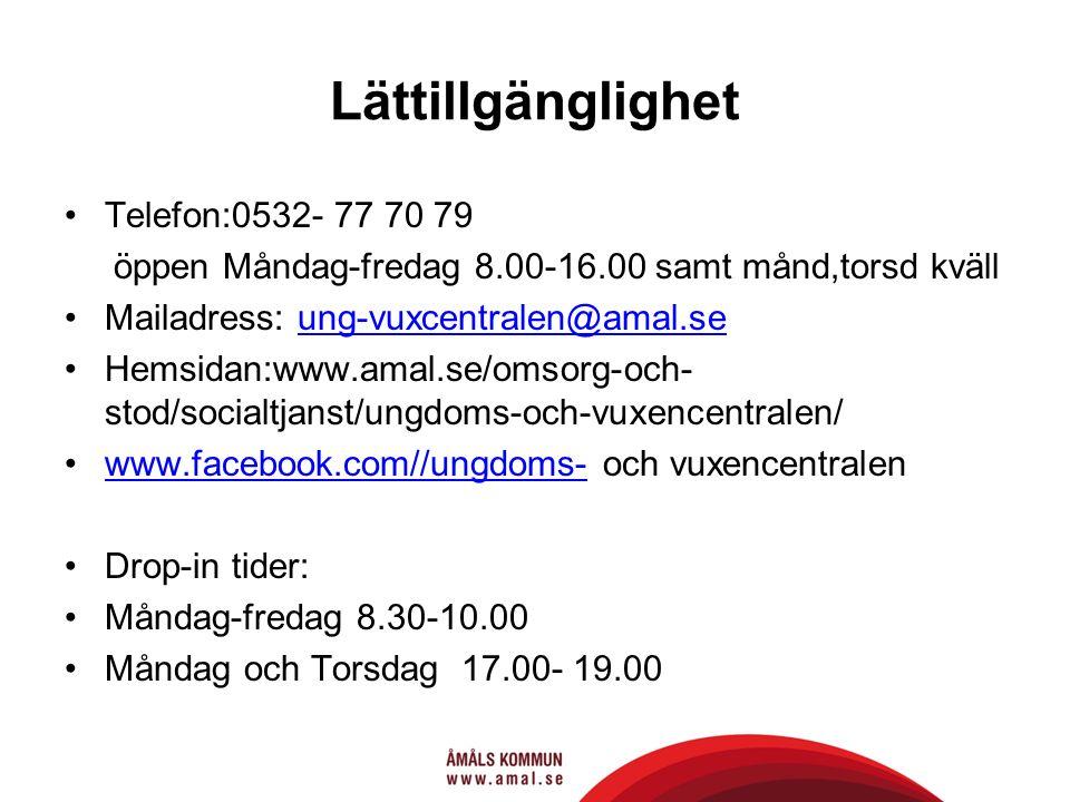 Lättillgänglighet Telefon:0532- 77 70 79 öppen Måndag-fredag 8.00-16.00 samt månd,torsd kväll Mailadress: ung-vuxcentralen@amal.seung-vuxcentralen@amal.se Hemsidan:www.amal.se/omsorg-och- stod/socialtjanst/ungdoms-och-vuxencentralen/ www.facebook.com//ungdoms- och vuxencentralenwww.facebook.com//ungdoms- Drop-in tider: Måndag-fredag 8.30-10.00 Måndag och Torsdag 17.00- 19.00