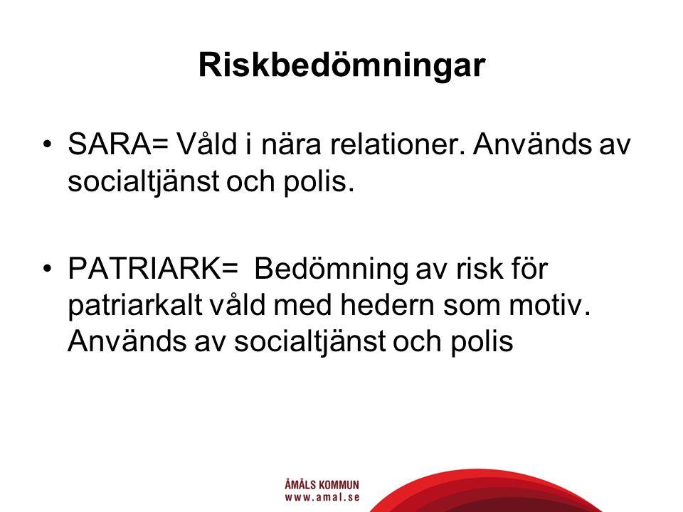 Riskbedömningar SARA= Våld i nära relationer. Används av socialtjänst och polis.