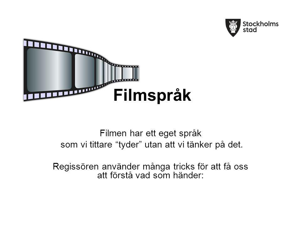 """Filmspråk Filmen har ett eget språk som vi tittare """"tyder"""" utan att vi tänker på det. Regissören använder många tricks för att få oss att förstå vad s"""
