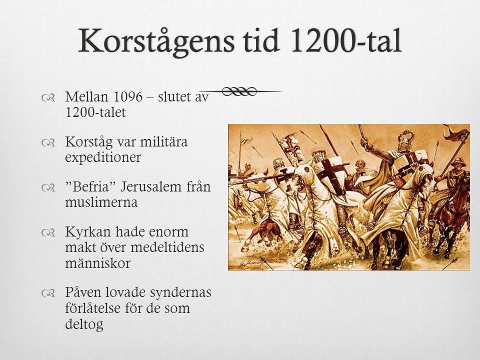 """Korstågens tid 1200-talKorstågens tid 1200-tal  Mellan 1096 – slutet av 1200-talet  Korståg var militära expeditioner  """"Befria"""" Jerusalem från musl"""