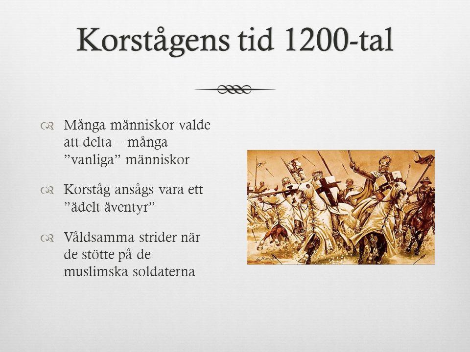 """Korstågens tid 1200-talKorstågens tid 1200-tal  Många människor valde att delta – många """"vanliga"""" människor  Korståg ansågs vara ett """"ädelt äventyr"""""""