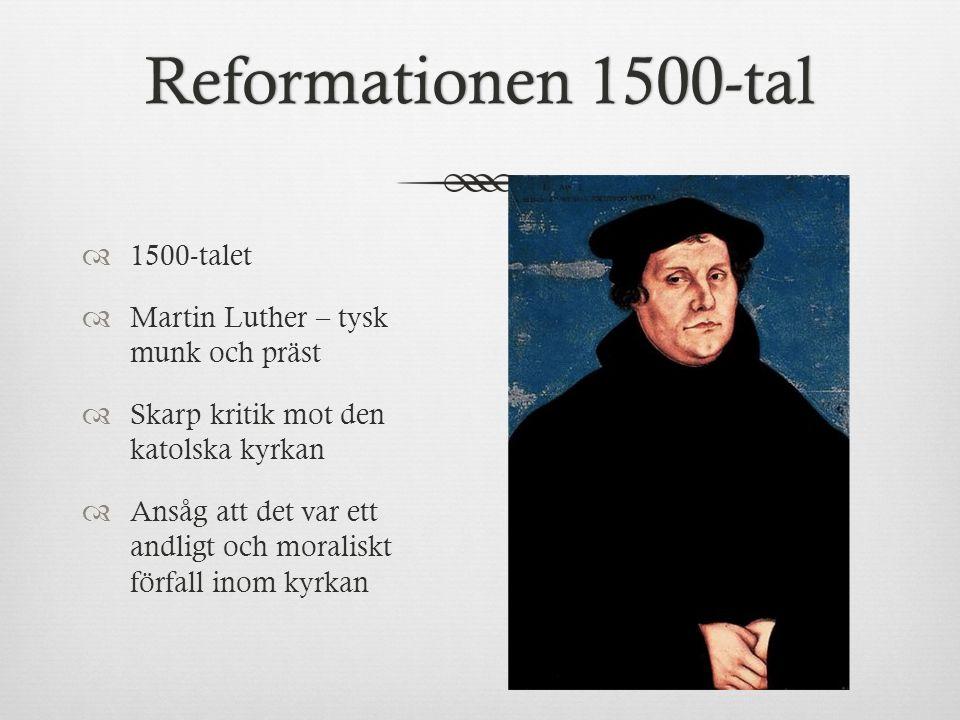 Reformationen 1500-talReformationen 1500-tal  1500-talet  Martin Luther – tysk munk och präst  Skarp kritik mot den katolska kyrkan  Ansåg att det