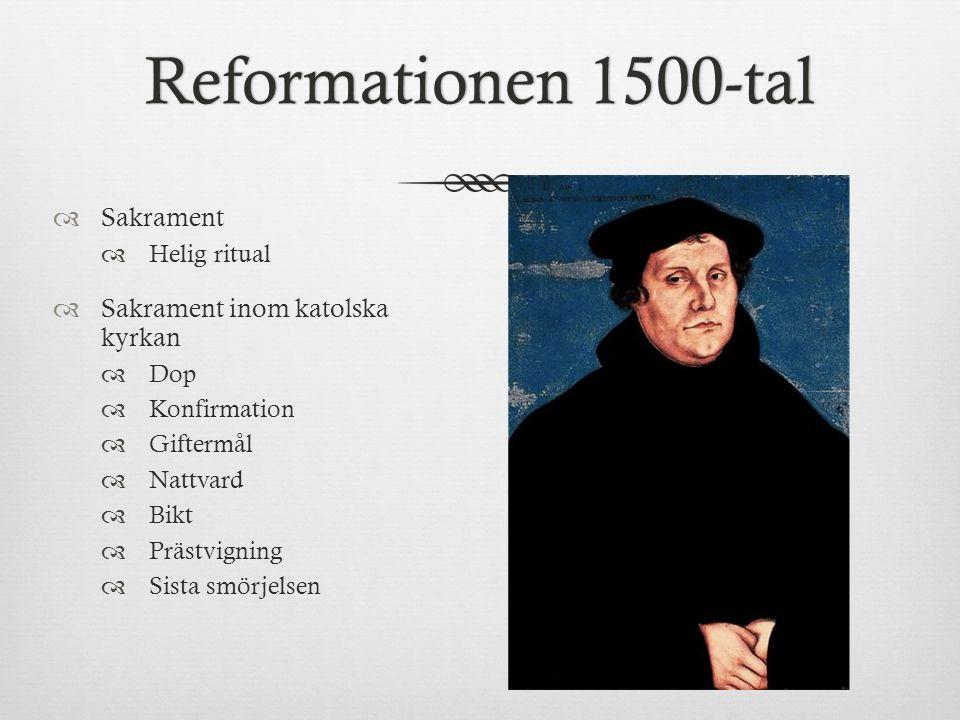 Reformationen 1500-talReformationen 1500-tal  Sakrament  Helig ritual  Sakrament inom katolska kyrkan  Dop  Konfirmation  Giftermål  Nattvard 
