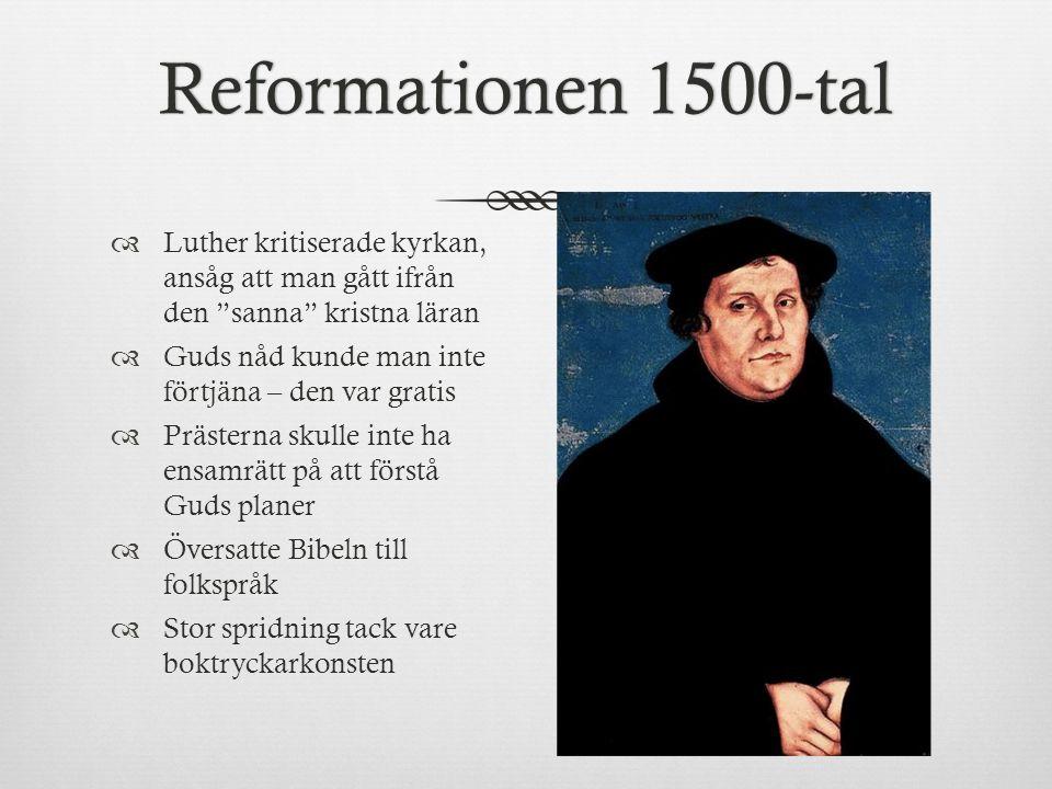 """Reformationen 1500-talReformationen 1500-tal  Luther kritiserade kyrkan, ansåg att man gått ifrån den """"sanna"""" kristna läran  Guds nåd kunde man inte"""