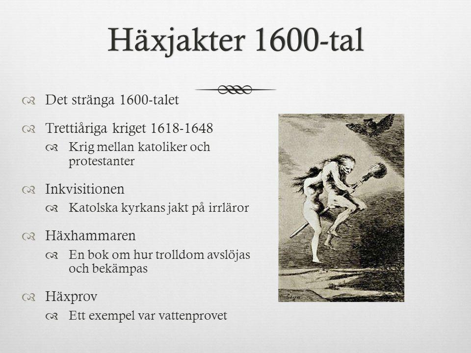 Häxjakter 1600-talHäxjakter 1600-tal  Det stränga 1600-talet  Trettiåriga kriget 1618-1648  Krig mellan katoliker och protestanter  Inkvisitionen