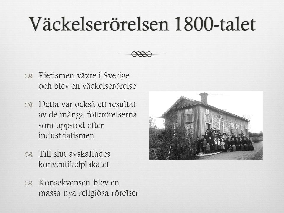 Väckelserörelsen 1800-taletVäckelserörelsen 1800-talet  Pietismen växte i Sverige och blev en väckelserörelse  Detta var också ett resultat av de må
